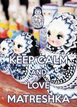KEEP CALM and love Matreshka